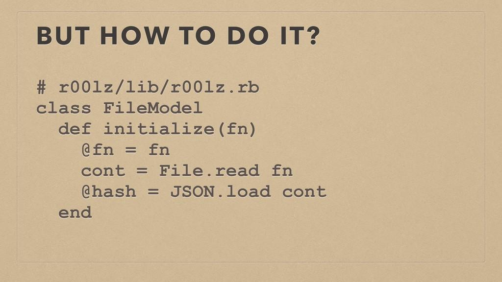 BUT HOW TO DO IT? # r00lz/lib/r00lz.rb class Fi...