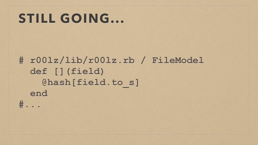 STILL GOING... # r00lz/lib/r00lz.rb / FileModel...