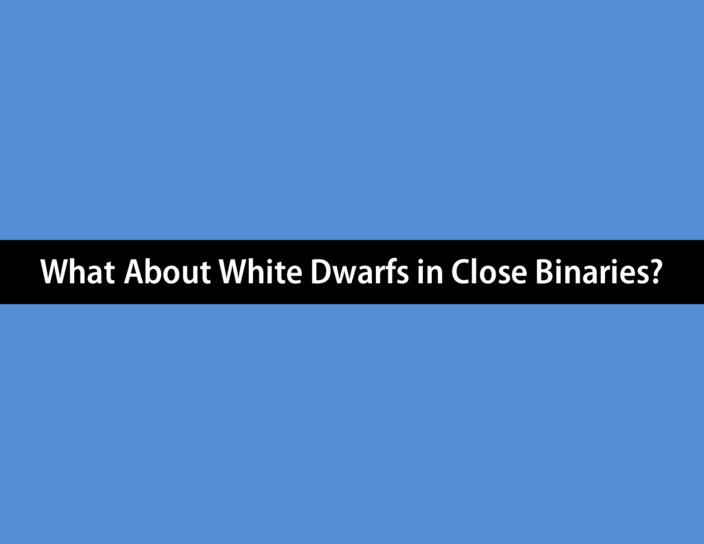 What About White Dwarfs in Close Binaries?