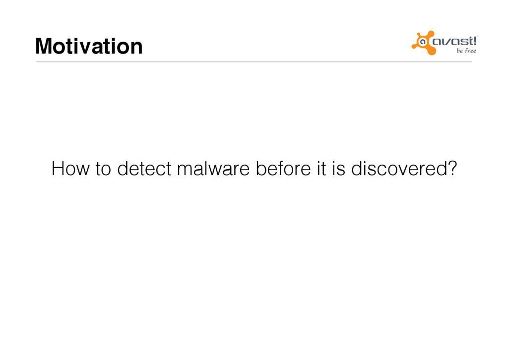 Motivation# How to detect malware before it is ...