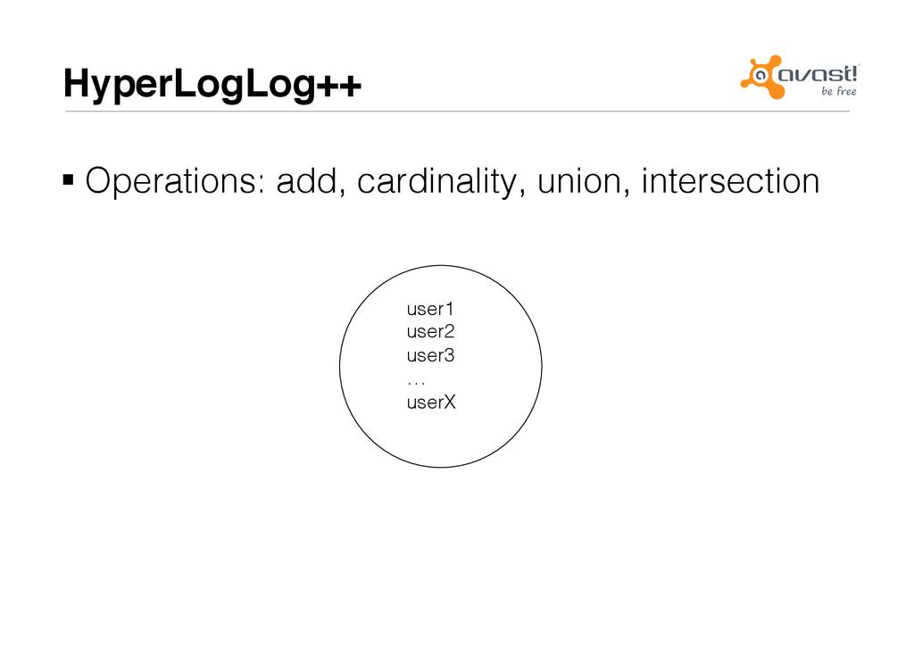 HyperLogLog++# user1! user2! user3! …! userX! !...