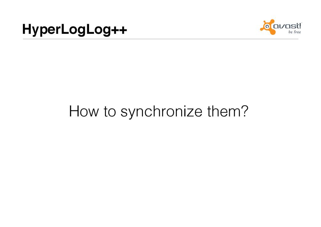 HyperLogLog++# How to synchronize them?!