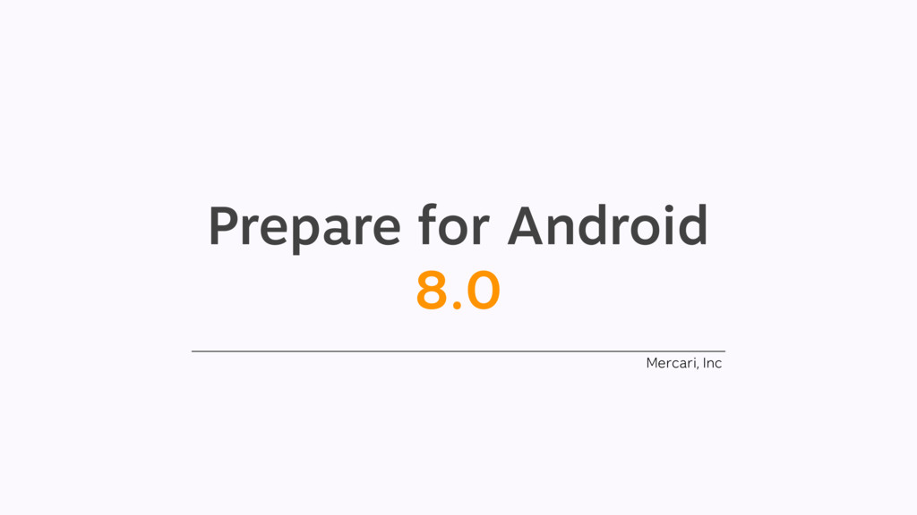Prepare for Android 8.0 Mercari, Inc