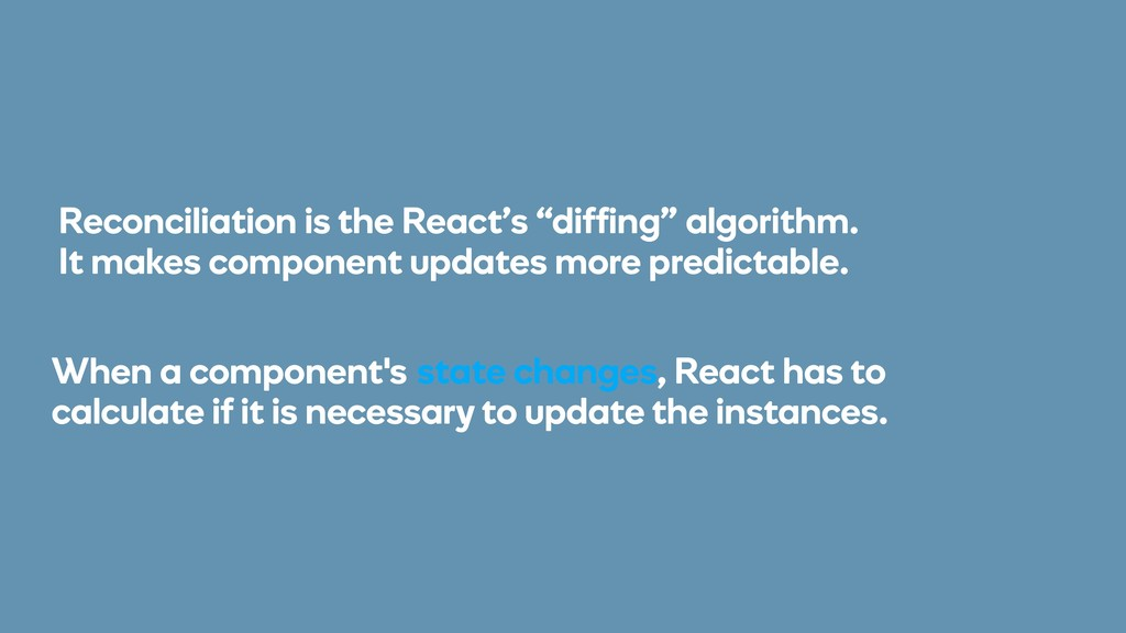 "Reconciliation is the React's ""diffing"" algorit..."