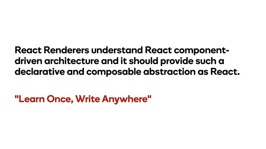 React Renderers understand React component- dri...