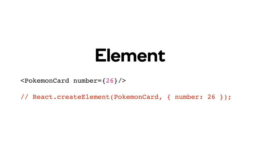 Element <PokemonCard number={26}/> // React.cre...