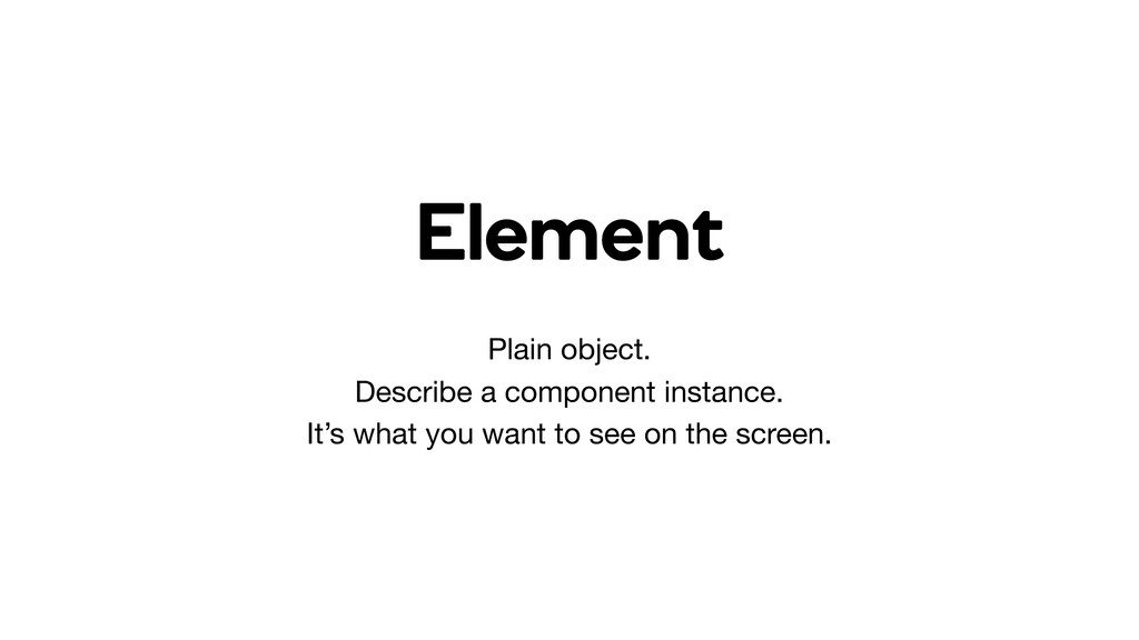 Element Plain object.  Describe a component ins...