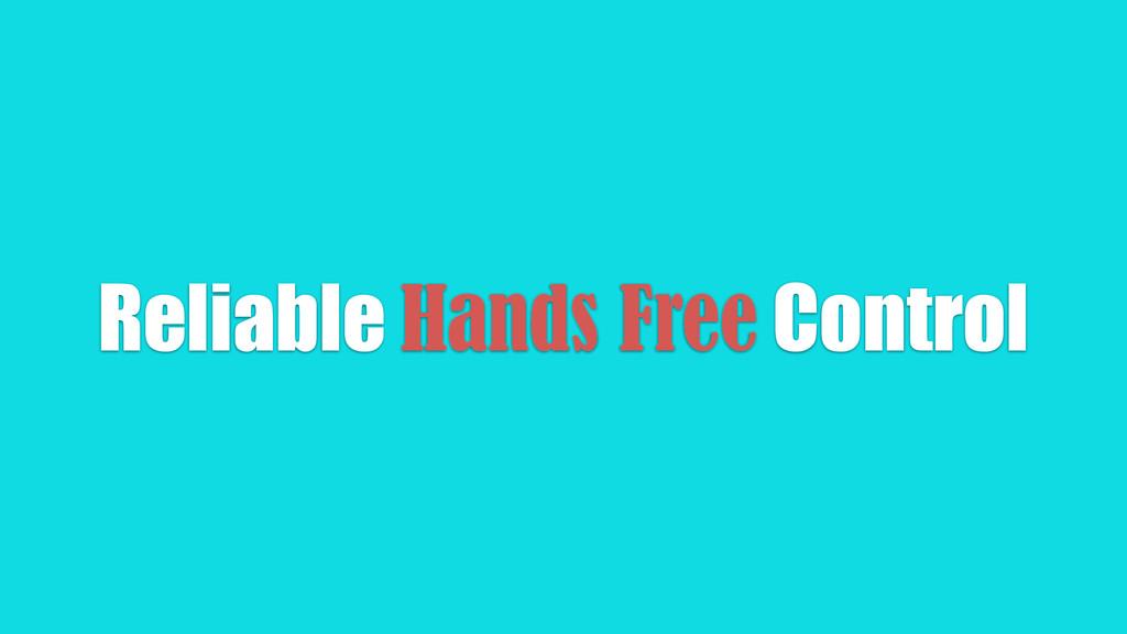 Reliable Hands Free Control