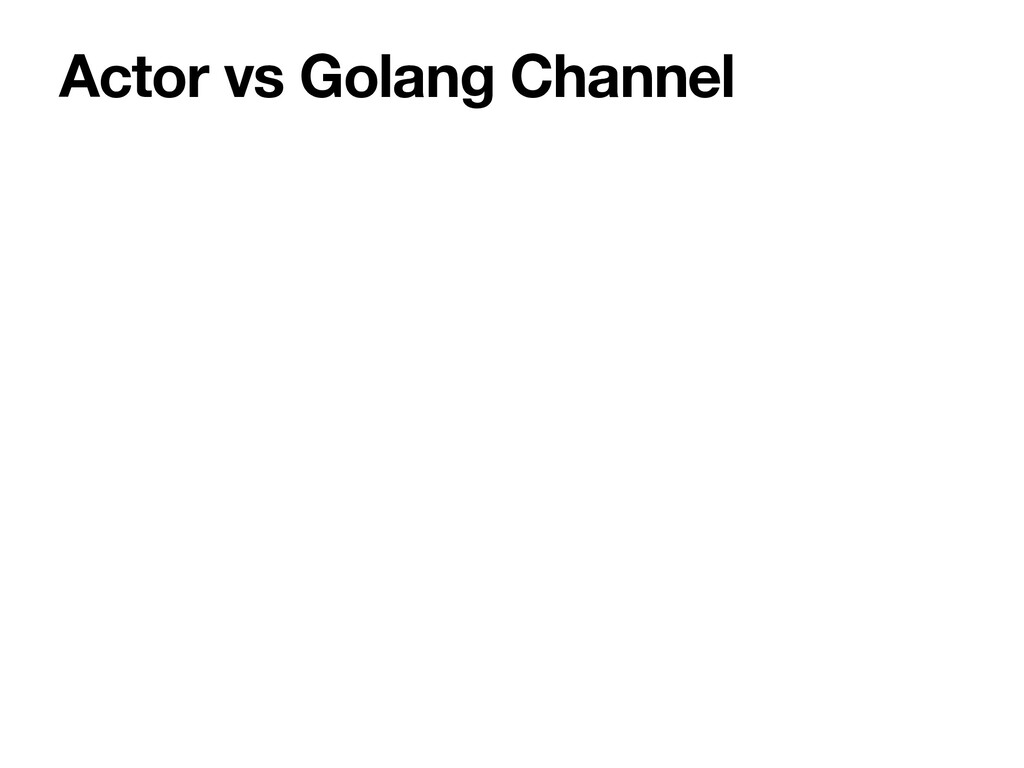 Actor vs Golang Channel