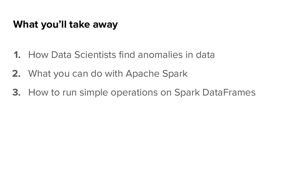 What you'll take away 1. How Data Scientists fin...