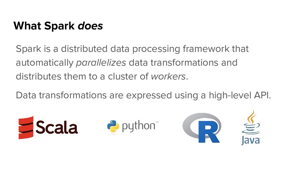What Spark does Spark is a distributed data pro...