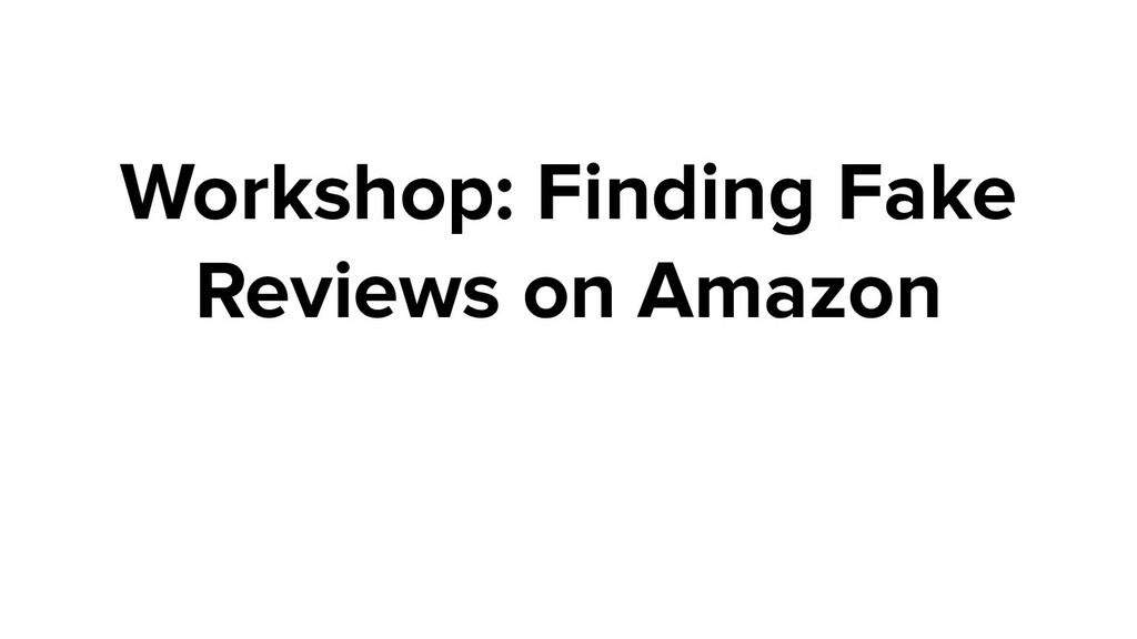 Workshop: Finding Fake Reviews on Amazon