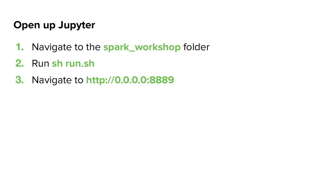 Open up Jupyter 1. Navigate to the spark_worksh...