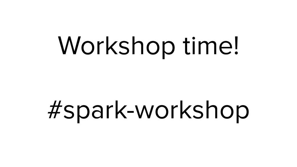 Workshop time! #spark-workshop