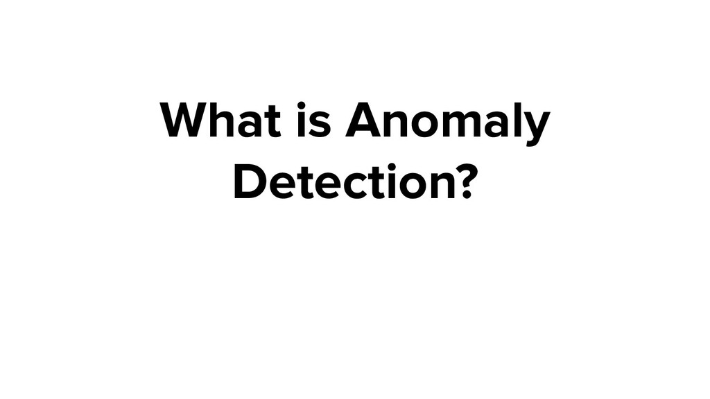 What is Anomaly Detection?