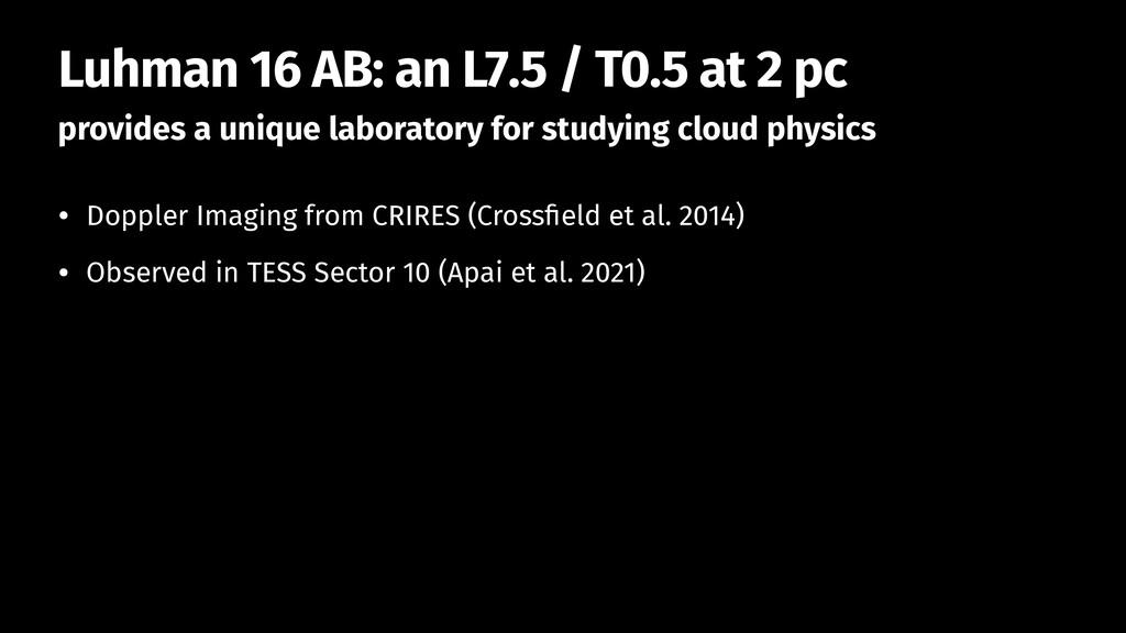 Luhman 16 AB: an L7.5 / T0.5 at 2 pc provides a...