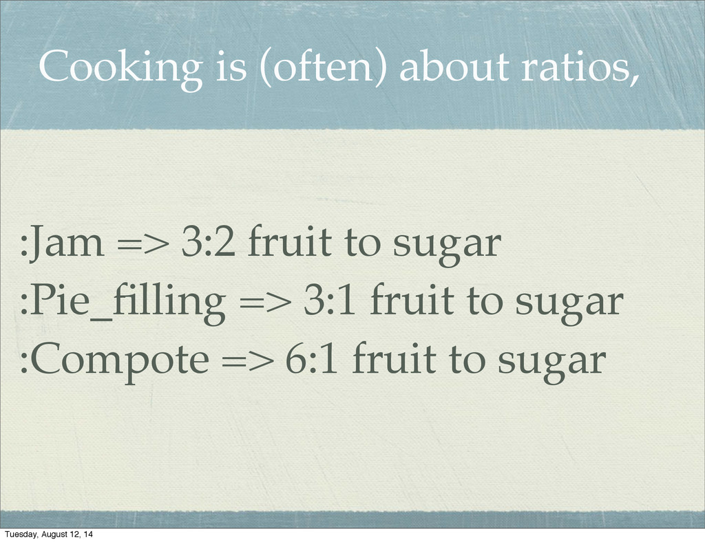 Cooking is (often) about ratios, :Jam => 3:2 fr...