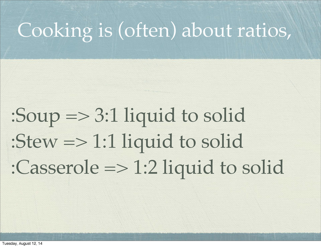 Cooking is (often) about ratios, :Soup => 3:1 l...