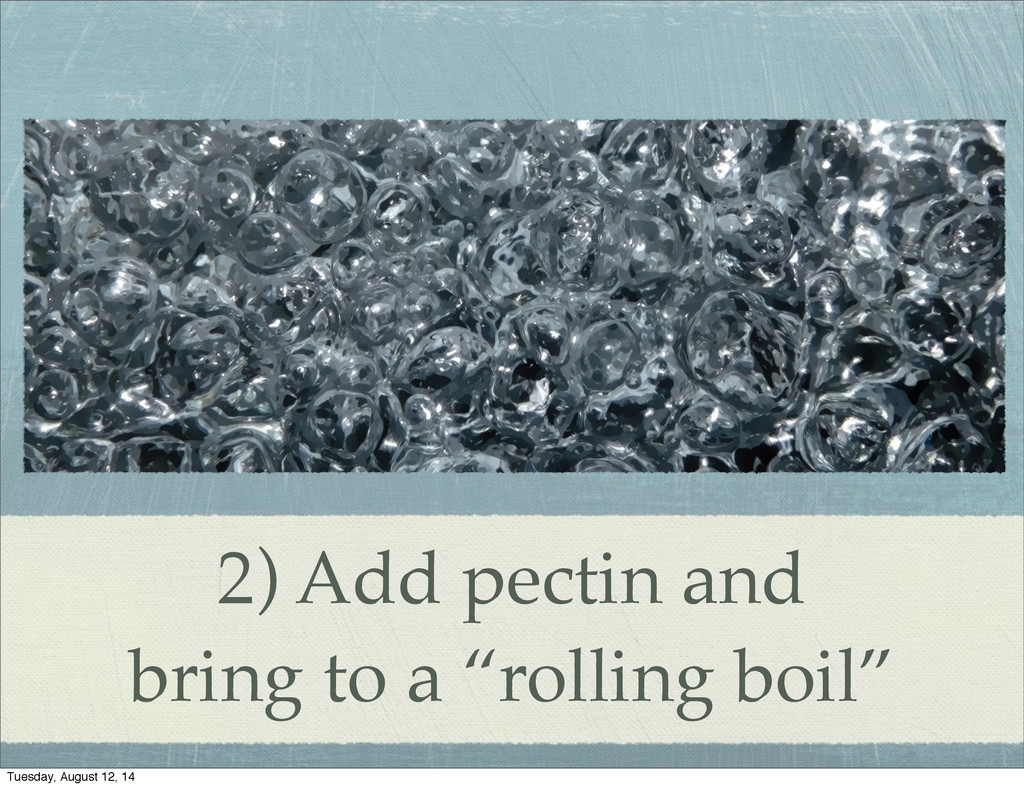 "2) Add pectin and bring to a ""rolling boil"" Tue..."
