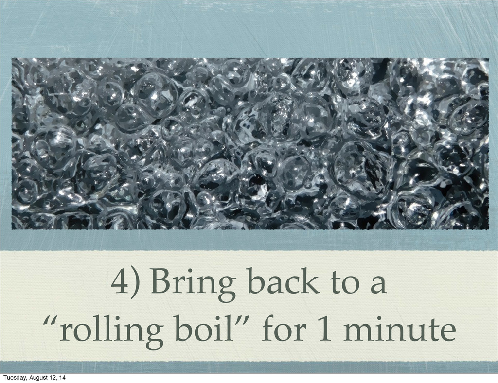 "4) Bring back to a ""rolling boil"" for 1 minute ..."