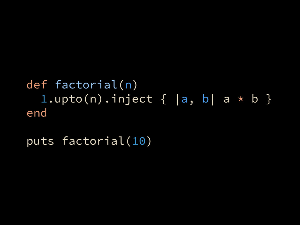 def factorial(n) 1.upto(n).inject { |a, b| a * ...