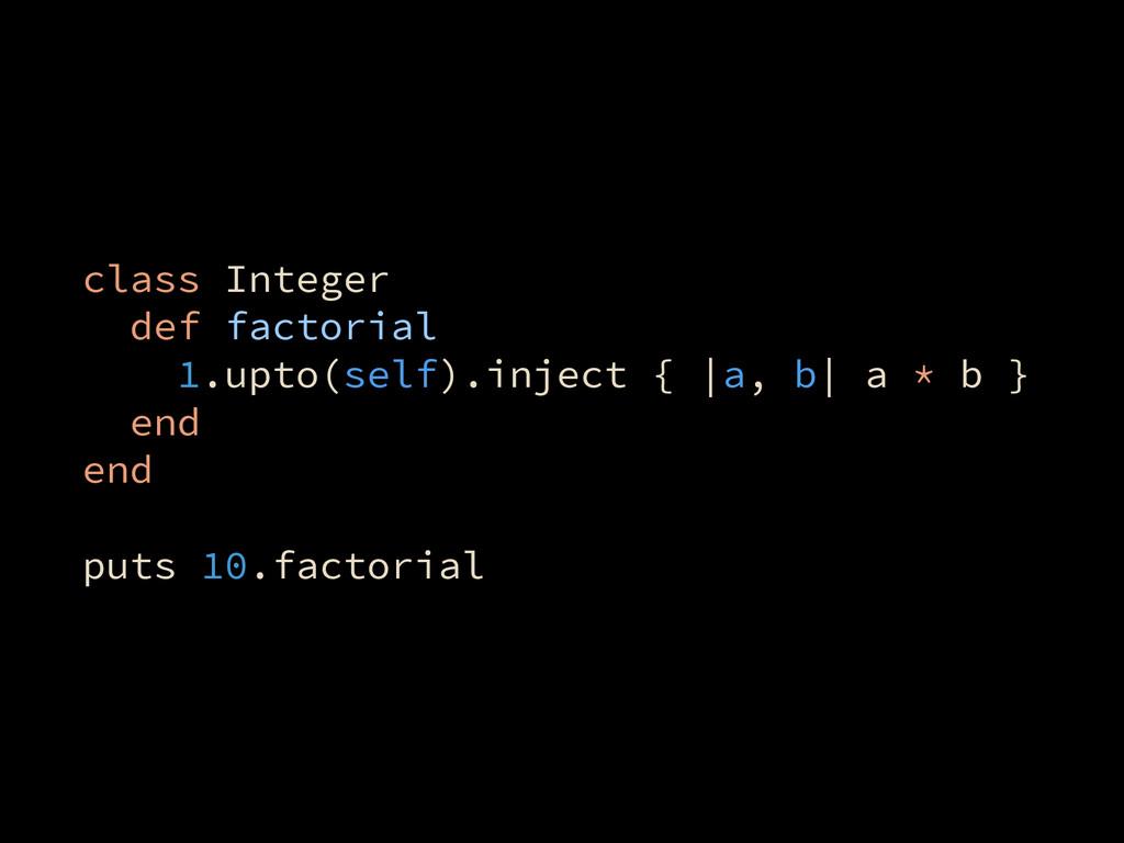 class Integer def factorial 1.upto(self).inject...