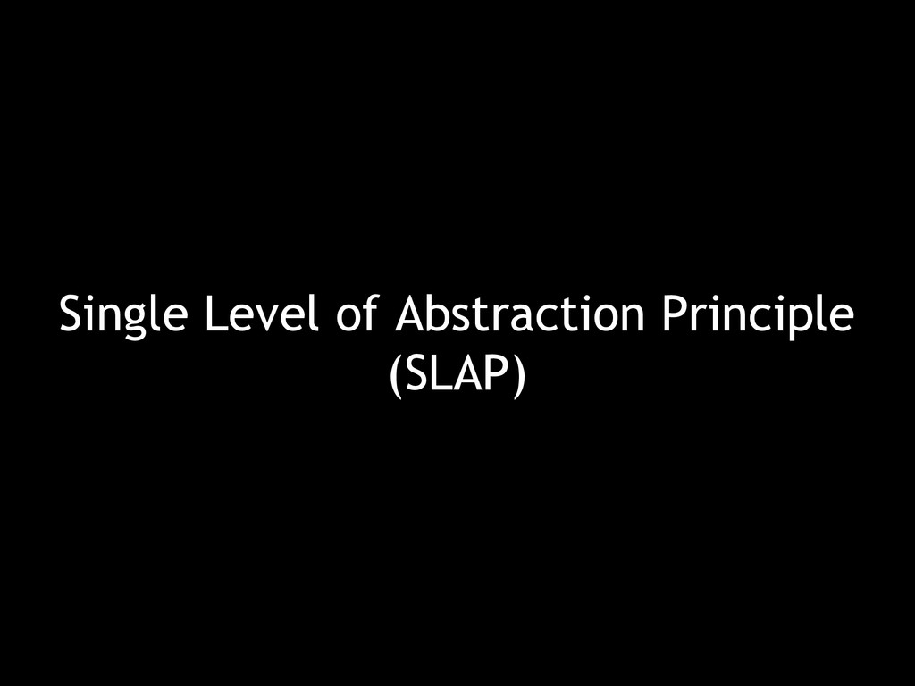 Single Level of Abstraction Principle (SLAP)
