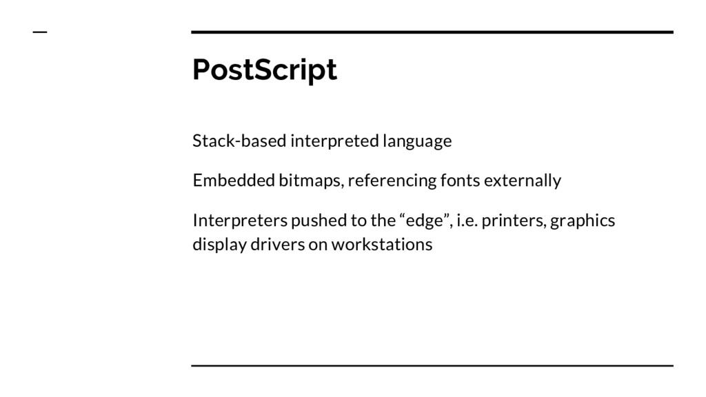 PostScript Stack-based interpreted language Emb...