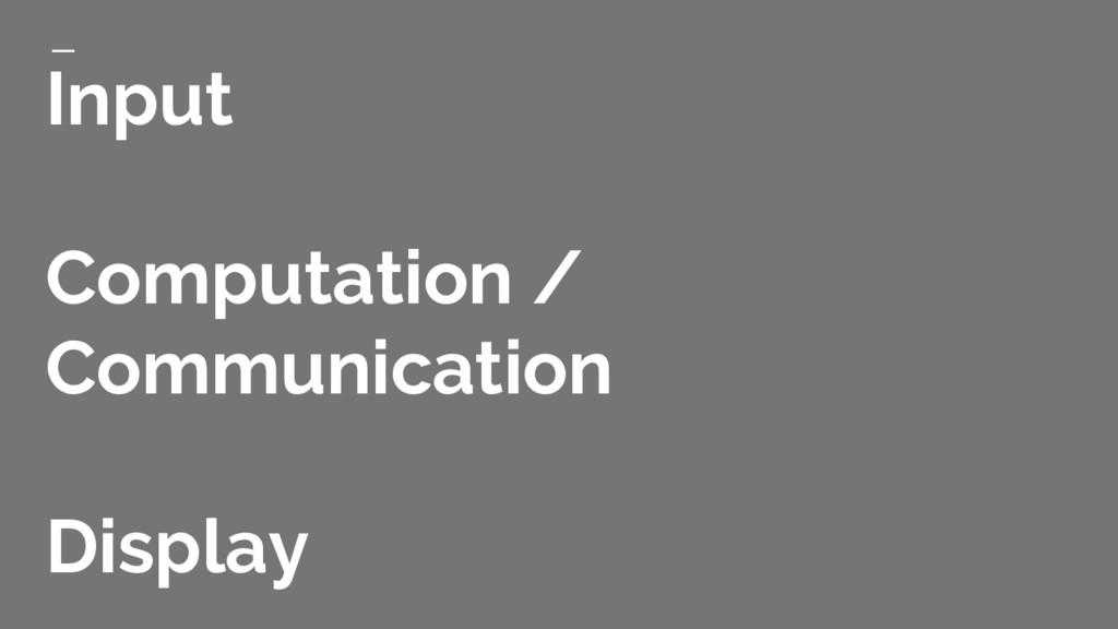 Input Computation / Communication Display