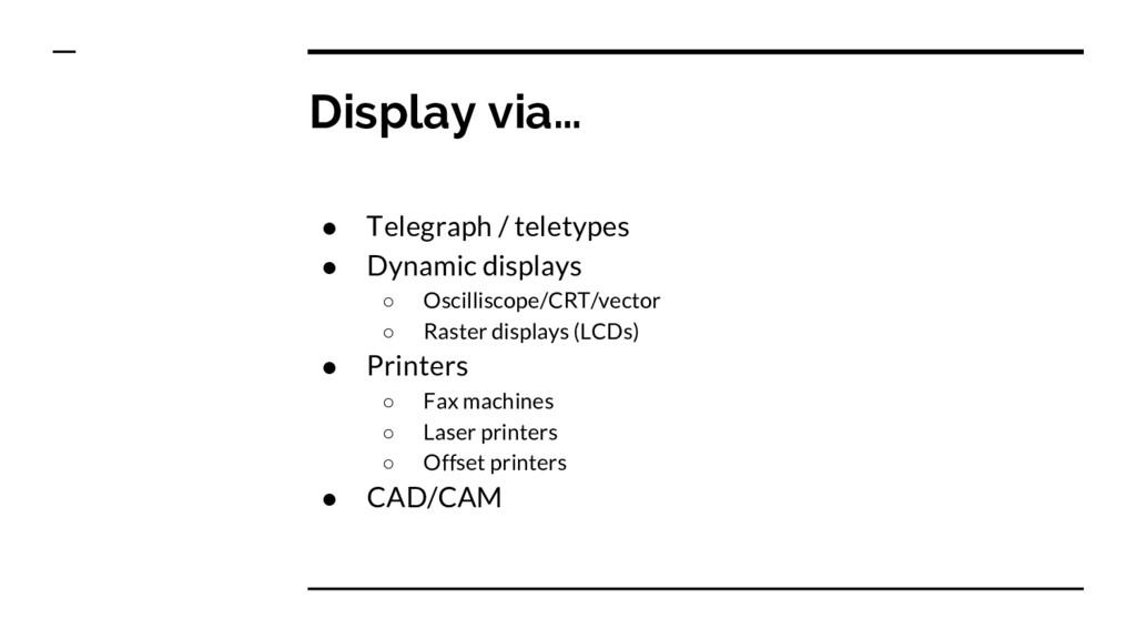 Display via… ● Telegraph / teletypes ● Dynamic ...