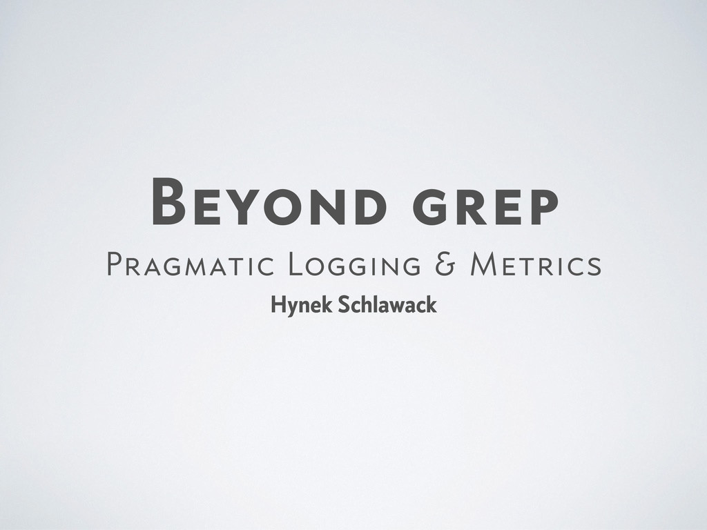 Beyond grep  Pragmatic Logging & Metrics Hynek ...