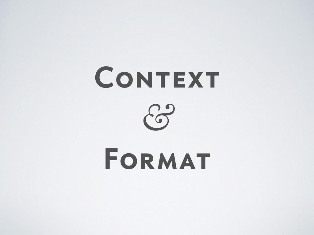 Context  & Format