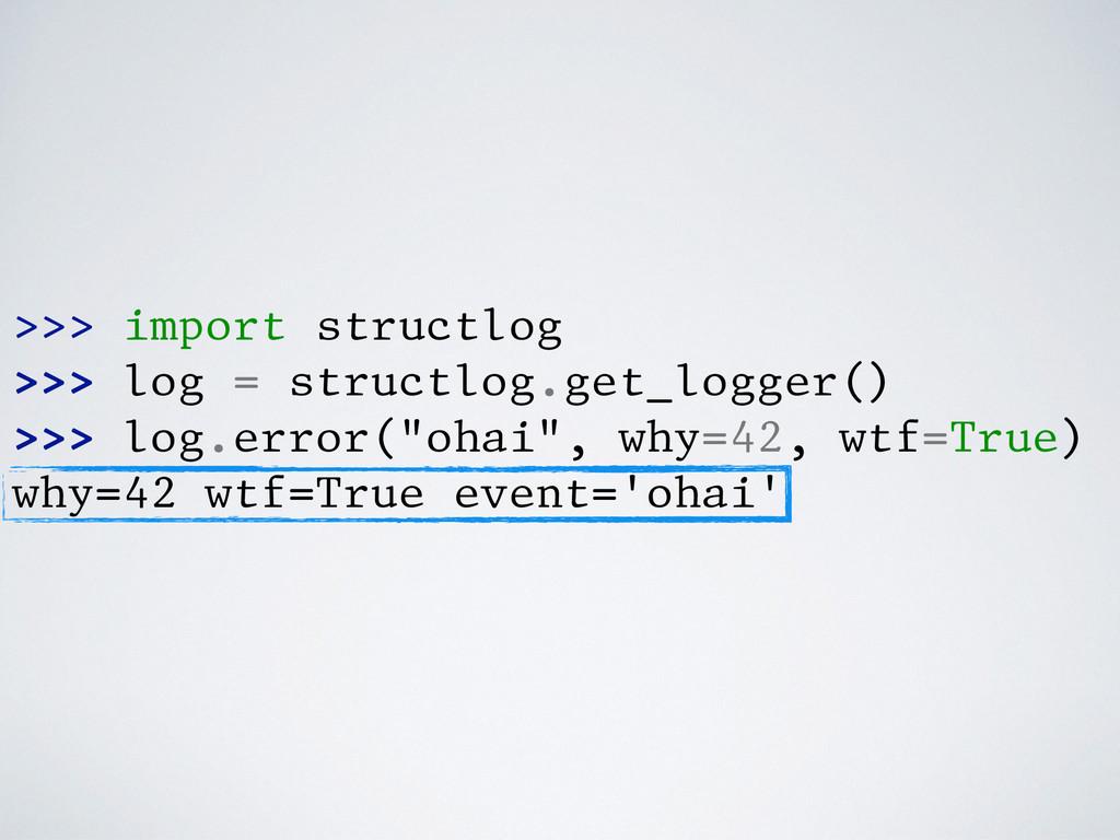 >>> import structlog >>> log = structlog.get_lo...
