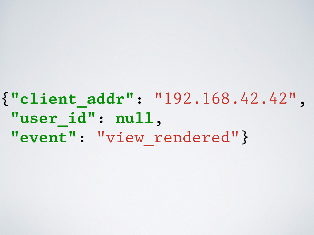 """{""""client_addr"""": """"192.168.42.42"""", """"user_id"""": nul..."""