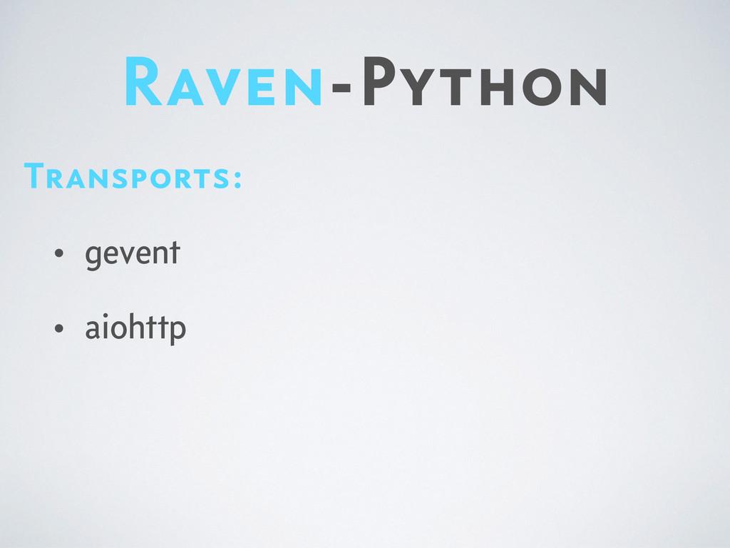 Raven-Python Transports: • gevent • aiohttp