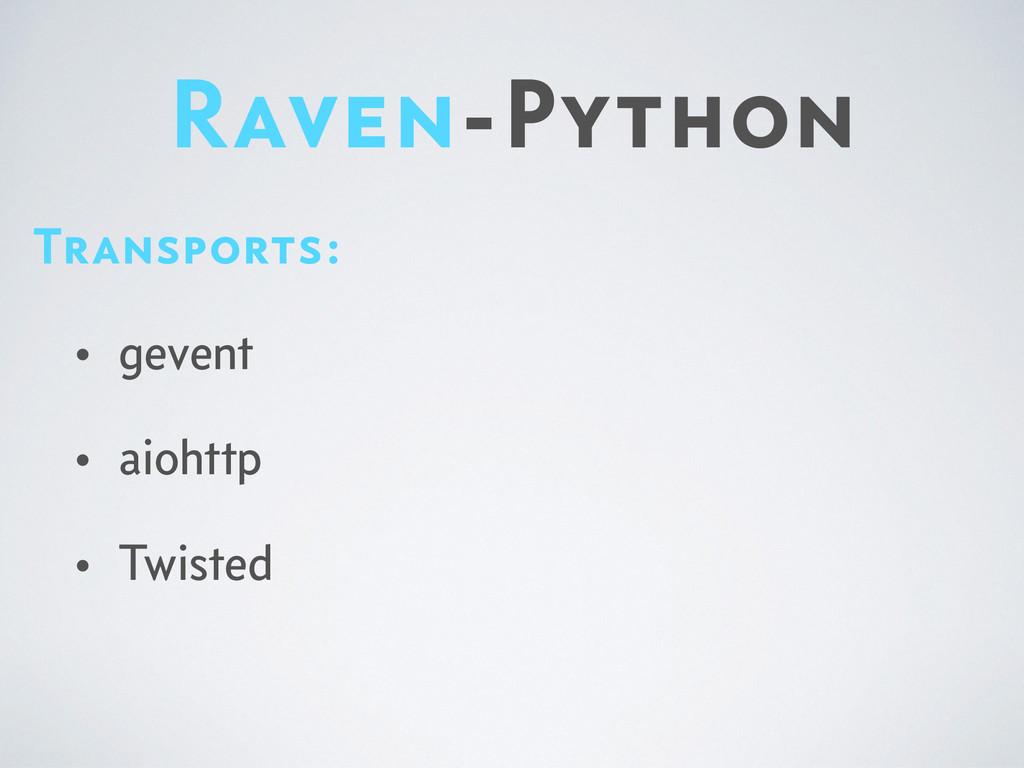 Raven-Python Transports: • gevent • aiohttp • T...