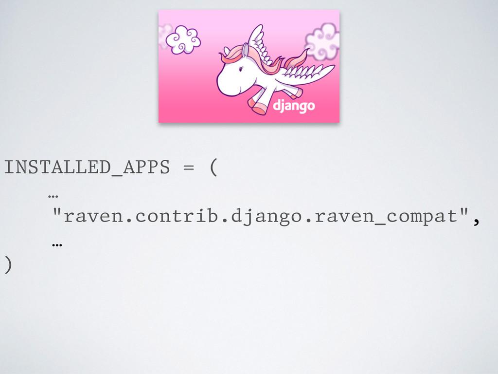"Django INSTALLED_APPS = ( … ""raven.contrib.djan..."
