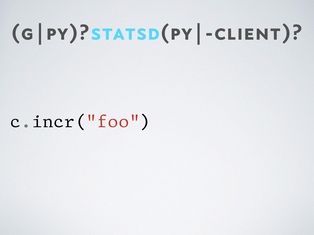 "(g|py)?statsd(py|-client)? c.incr(""foo"")"