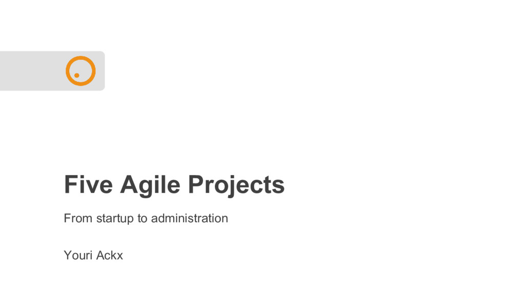 Five Agile Projects From startup to administrat...