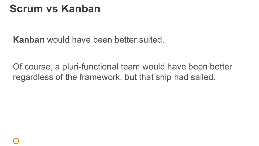 Scrum vs Kanban Kanban would have been better s...
