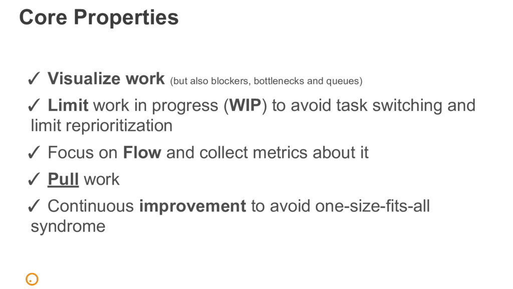 Core Properties ✓ Visualize work (but also bloc...