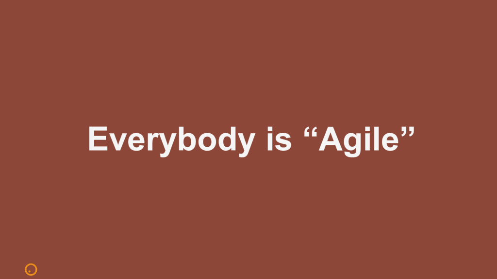 "Everybody is ""Agile"""