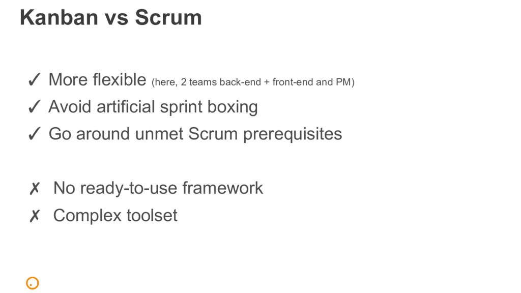 Kanban vs Scrum ✓ More flexible (here, 2 teams ...