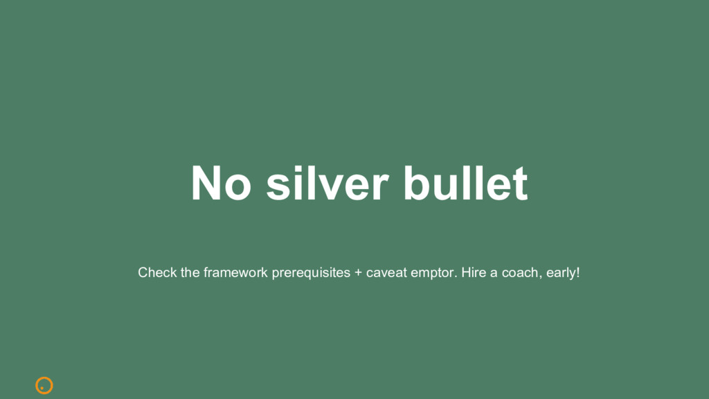 No silver bullet Check the framework prerequisi...