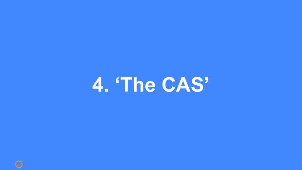 4. 'The CAS'