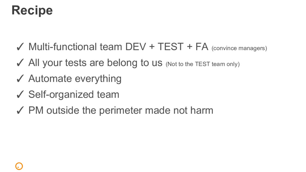 Recipe ✓ Multi-functional team DEV + TEST + FA ...