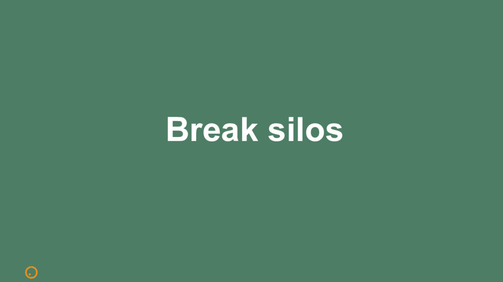 Break silos