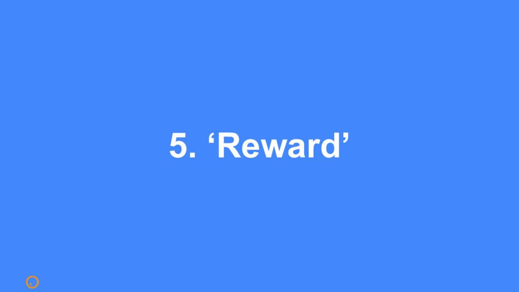 5. 'Reward'