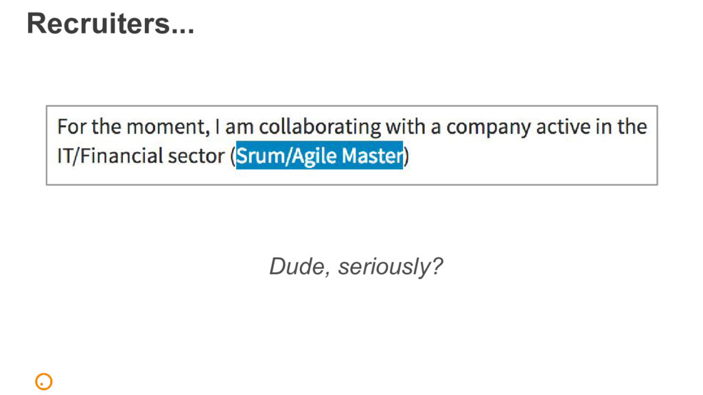 Recruiters... Dude, seriously?