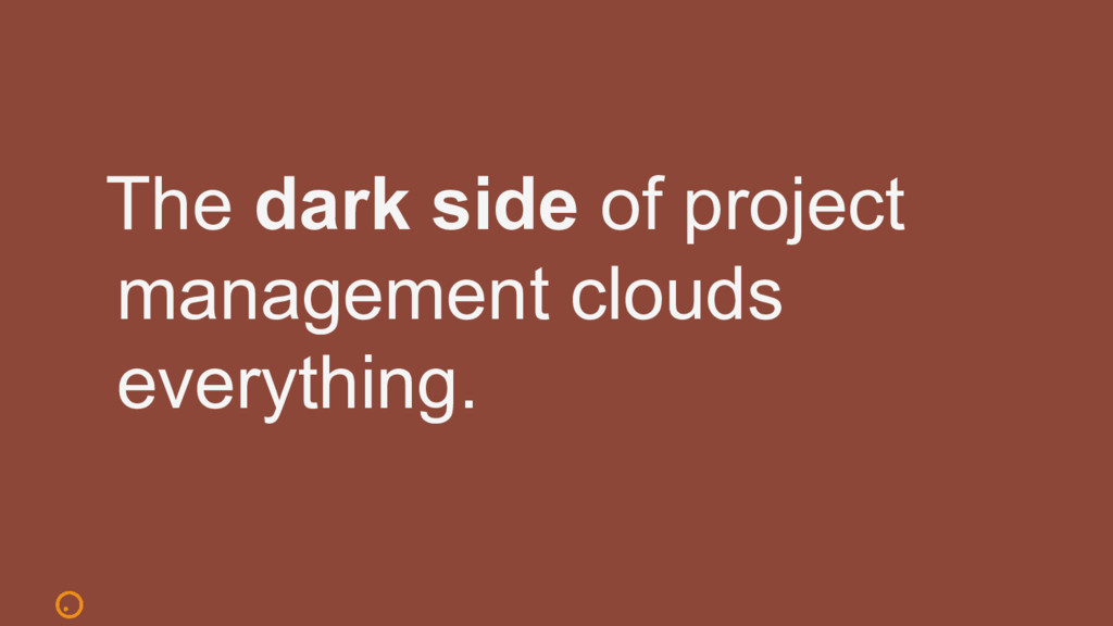 The dark side of project management clouds ever...